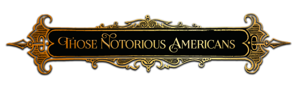 Notorious Americans